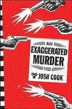 An Exaggerated Murder: A Novel by Josh Cook