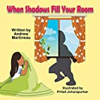 When Shadows Fill Your Room by Andrew…