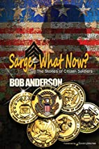 Sarge, What Now? by Bob Anderson