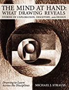 The Mind at Hand: What Drawing Reveals:…