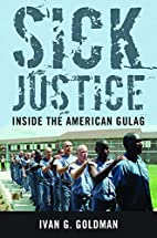 Sick Justice: Inside the American Gulag by…