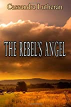 The Rebel's Angel by Cassandra Lutheran