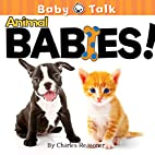 Animal Babies! (Baby Talk) by Charles…