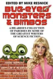 Resnick, Mike: Bug-Eyed Monsters and Bimbos: A Hilarious Collection of Parodies by Some of the Greatest Writers of Science Fiction