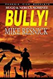 Resnick, Mike: Bully! - Hugo and Nebula Nominated Novella