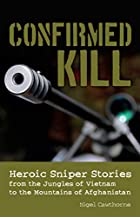 Confirmed kill : heroic sniper stories from…
