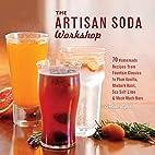 The Artisan Soda Workshop: 75 Homemade…