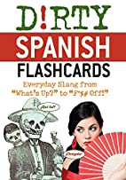 Dirty Spanish Flash Cards: Everyday Slang…