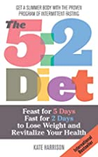 The 5:2 Diet: Feast for 5 Days, Fast for 2…
