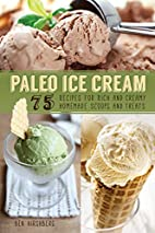 Paleo Ice Cream: 75 Recipes for Rich and…