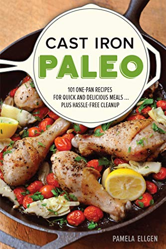 cast-iron-paleo-101-one-pan-recipes-for-quick-and-delicious-meals-plus-hassle-free-cleanup