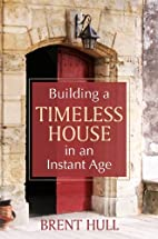 Building a Timeless House in an Instant Age…