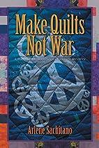Make Quilts Not War (A Harriet Truman/Loose…