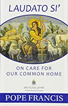 Laudato Si -- On Care for Our Common Home by…