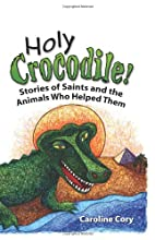 Holy Crocodile!: Stories of Saints and the…