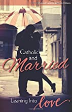 Catholic and Married: Leaning Into Love by…