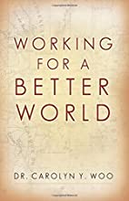Working for a Better World by Carolyn Y. Woo