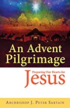 An Advent Pilgrimage: Preparing Our Hearts…