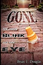Gone in the Blink of an Eye by Brian T.…