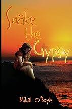 Snake the Gypsy by Mikal O'Boyle