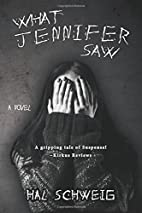 What Jennifer Saw by Hal Schweig