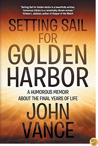 Setting Sail for Golden Harbor: A Humorous Memoir About the Final Years of Life