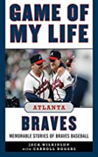 Game of My Life Atlanta Braves: Memorable…