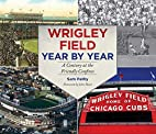 Wrigley Field Year by Year: A Century at the…