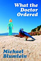 What the Doctor Ordered by Michael Blumlein