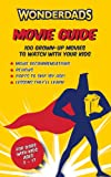 Williamson, Melanie: The Wonderdads Movie Guide: 100 Grown-Up Movies to Watch With Your Kids, What Age to Watch Them & Lessons Learned From Each Movie to Discuss With Your Kids