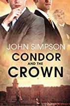 Condor and the Crown by John Simpson