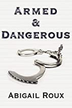 Armed & Dangerous by Abigail Roux