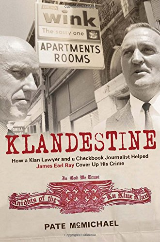 klandestine-how-a-klan-lawyer-and-a-checkbook-journalist-helped-james-earl-ray-cover-up-his-crime