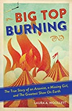 Big Top Burning: The True Story of an…