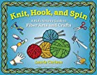 Knit, Hook, and Spin: A Kid's Activity…