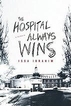 The Hospital Always Wins: A Memoir by Issa…