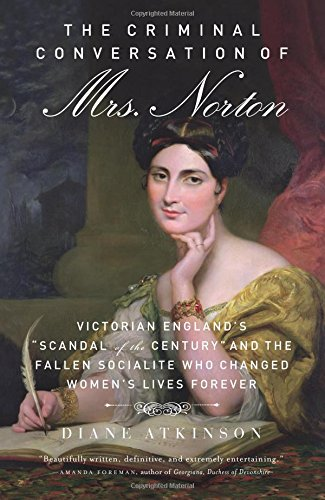 the-criminal-conversation-of-mrs-norton-victorian-englands-scandal-of-the-century-and-the-fallen-socialite-who-changed-womens-lives-forever