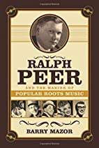 Ralph Peer and the Making of Popular Roots…