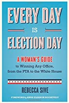 Every Day Is Election Day: A Woman's Guide…