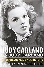 Judy Garland on Judy Garland: Interviews and…
