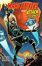 Mars Attacks Volume 1: Attack From Space by…