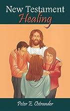 New Testament Healing by Peter E. Ostrander