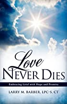 Love Never Dies: Embracing Grief with Hope…