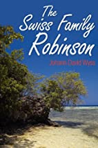 The Swiss Family Robinson by Johann David…