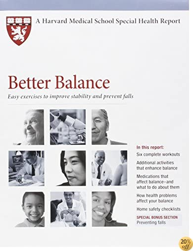 Better Balance: Easy Exercises to Improve Stability and Prevent Falls (Harvard Medical School Special Health Reports)