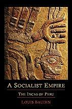 A Socialist Empire: The Incas of Peru by…