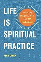 Life Is Spiritual Practice: Achieving…