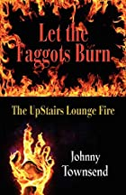 LET THE FAGGOTS BURN: The UpStairs Lounge…