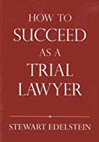 How to Succeed as a Trial Lawyer by Stewart…