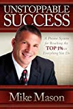 Mason, Mike: Unstoppable Success: A Proven System for Reaching the Top 1% in Everything You Do